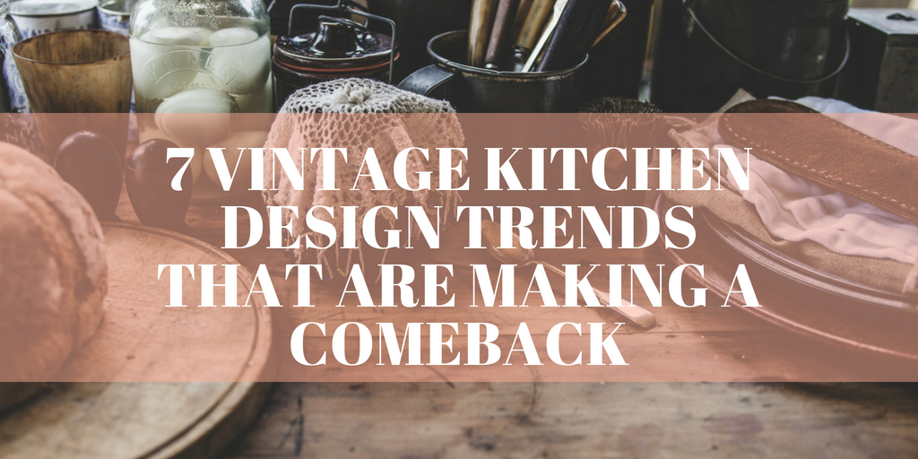 7 Vintage Kitchen Design Trends That Are Making A Comeback Fort